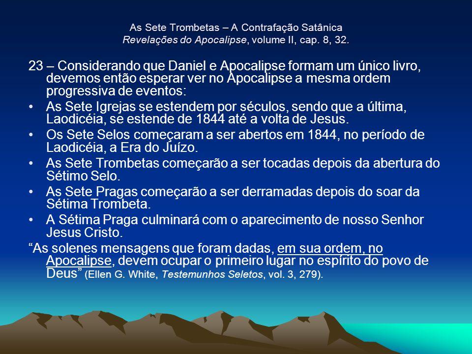 As Sete Trombetas – A Contrafação Satânica Revelações do Apocalipse, volume II, cap. 8, 32.