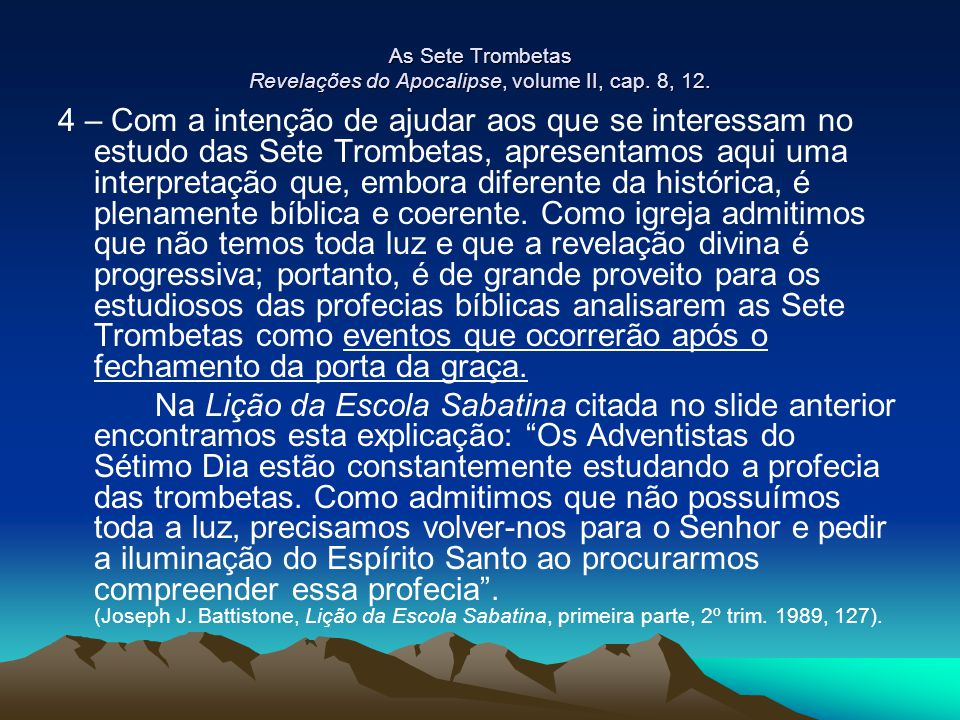As Sete Trombetas Revelações do Apocalipse, volume II, cap. 8, 12.