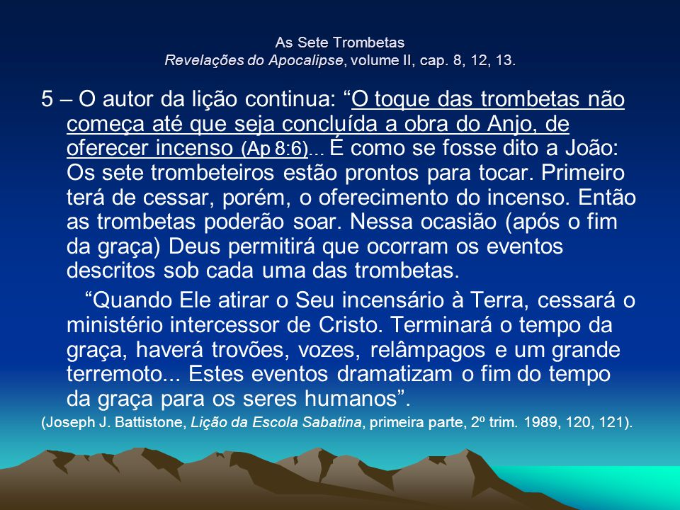 As Sete Trombetas Revelações do Apocalipse, volume II, cap. 8, 12, 13.
