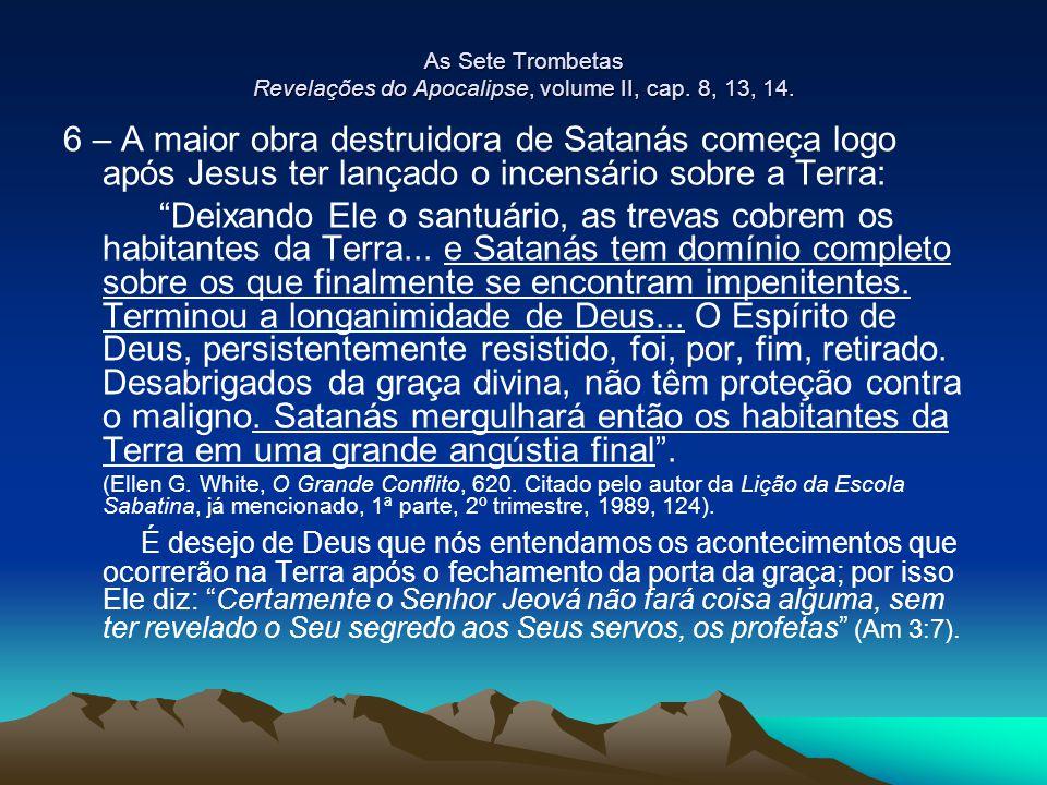 As Sete Trombetas Revelações do Apocalipse, volume II, cap. 8, 13, 14.
