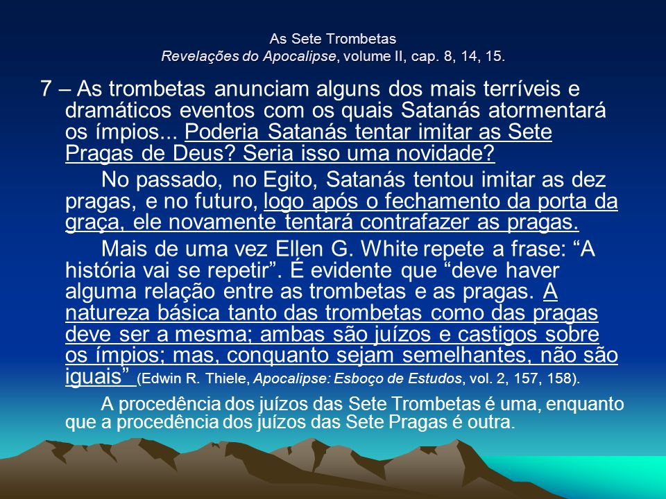 As Sete Trombetas Revelações do Apocalipse, volume II, cap. 8, 14, 15.