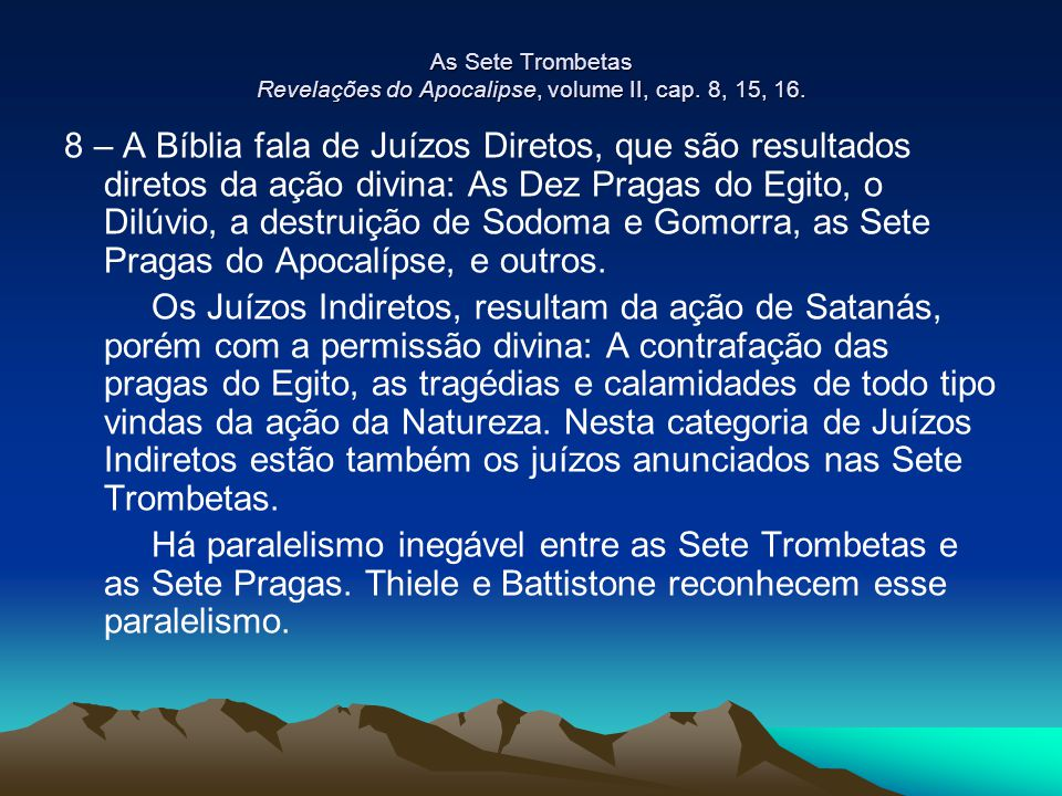As Sete Trombetas Revelações do Apocalipse, volume II, cap. 8, 15, 16.