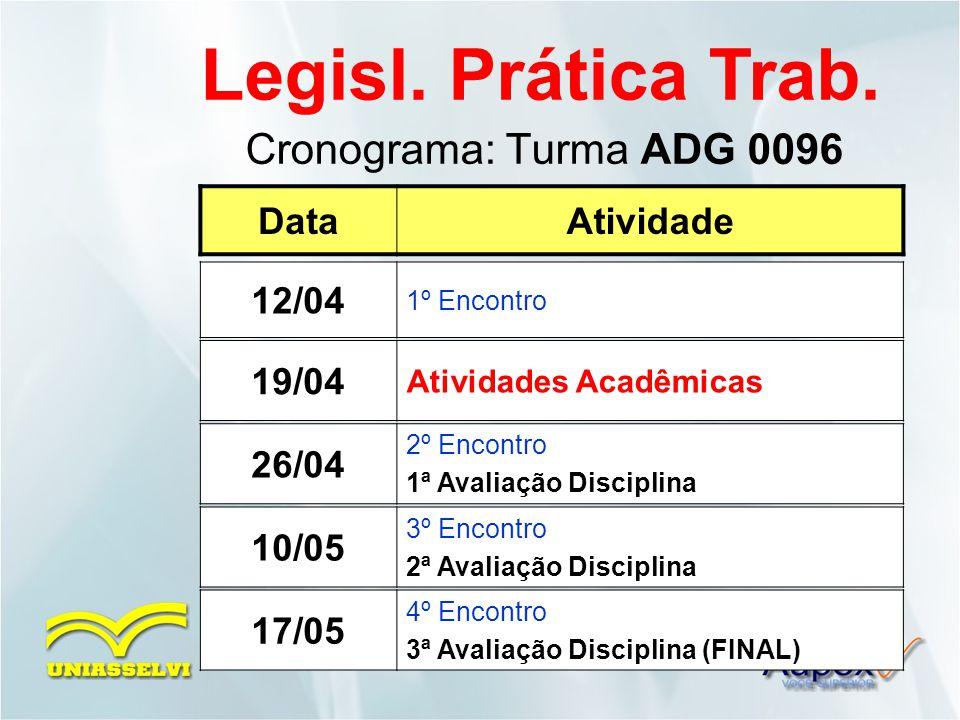 Legisl. Prática Trab. Cronograma: Turma ADG 0096 Data Atividade 12/04