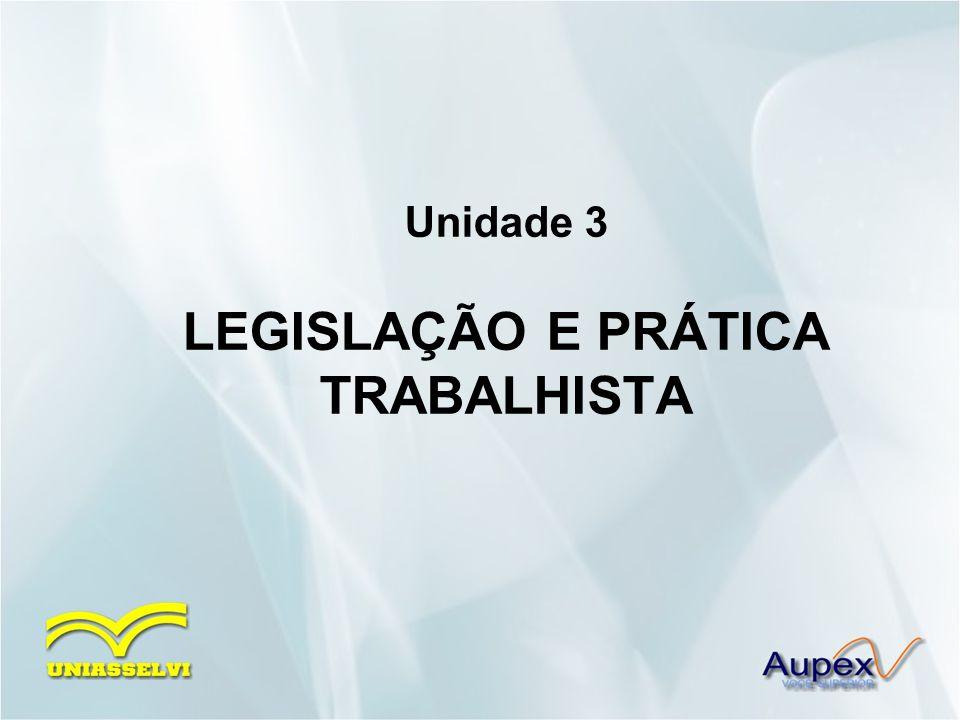 Unidade 3 LEGISLAÇÃO E PRÁTICA TRABALHISTA