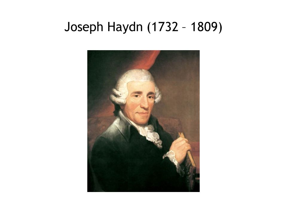 Joseph Haydn (1732 – 1809) 10