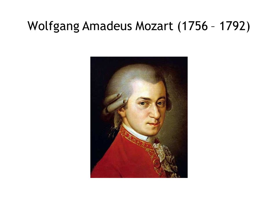Wolfgang Amadeus Mozart (1756 – 1792)