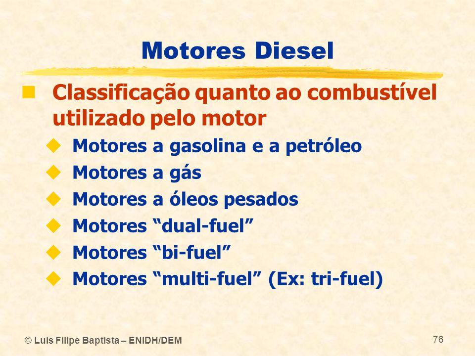Motores Diesel Classificação quanto ao combustível utilizado pelo motor. Motores a gasolina e a petróleo.