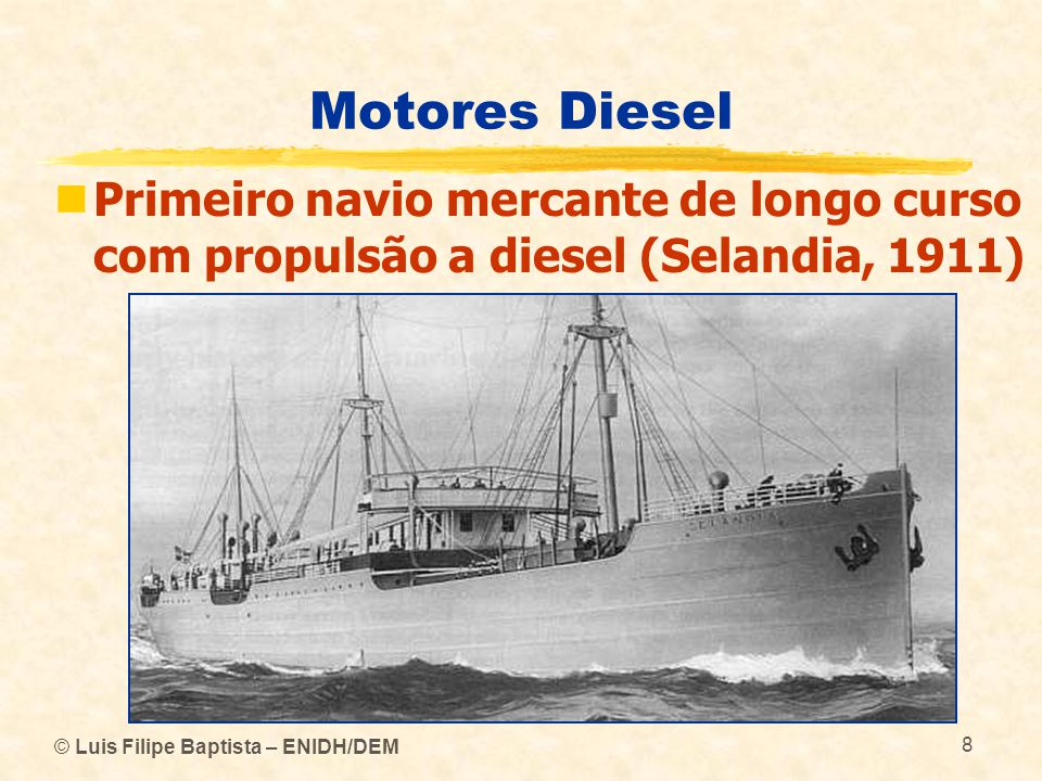 Motores Diesel Primeiro navio mercante de longo curso com propulsão a diesel (Selandia, 1911) © Luis Filipe Baptista – ENIDH/DEM.