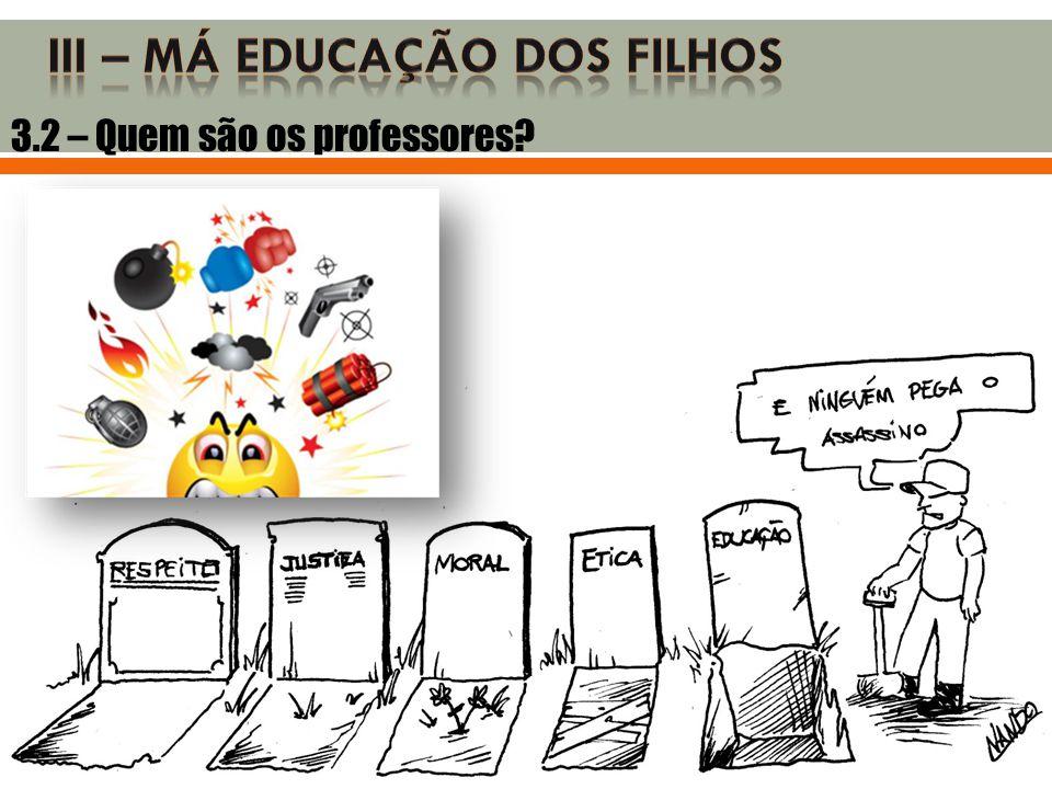 III – MÁ EDUCAÇÃO DOS FILHOS