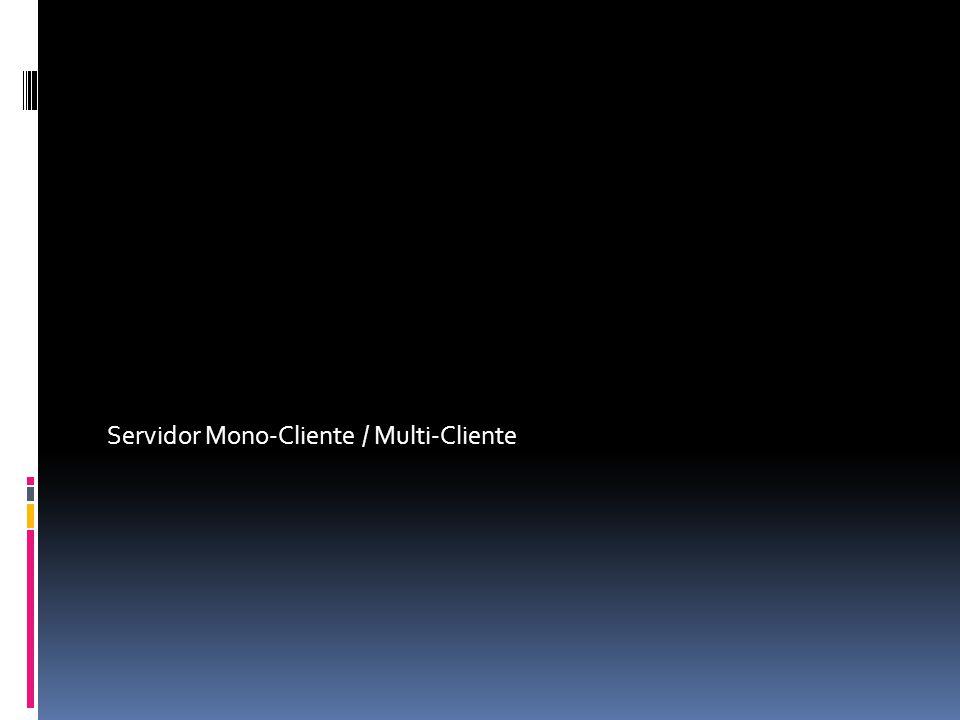 Servidor Mono-Cliente / Multi-Cliente