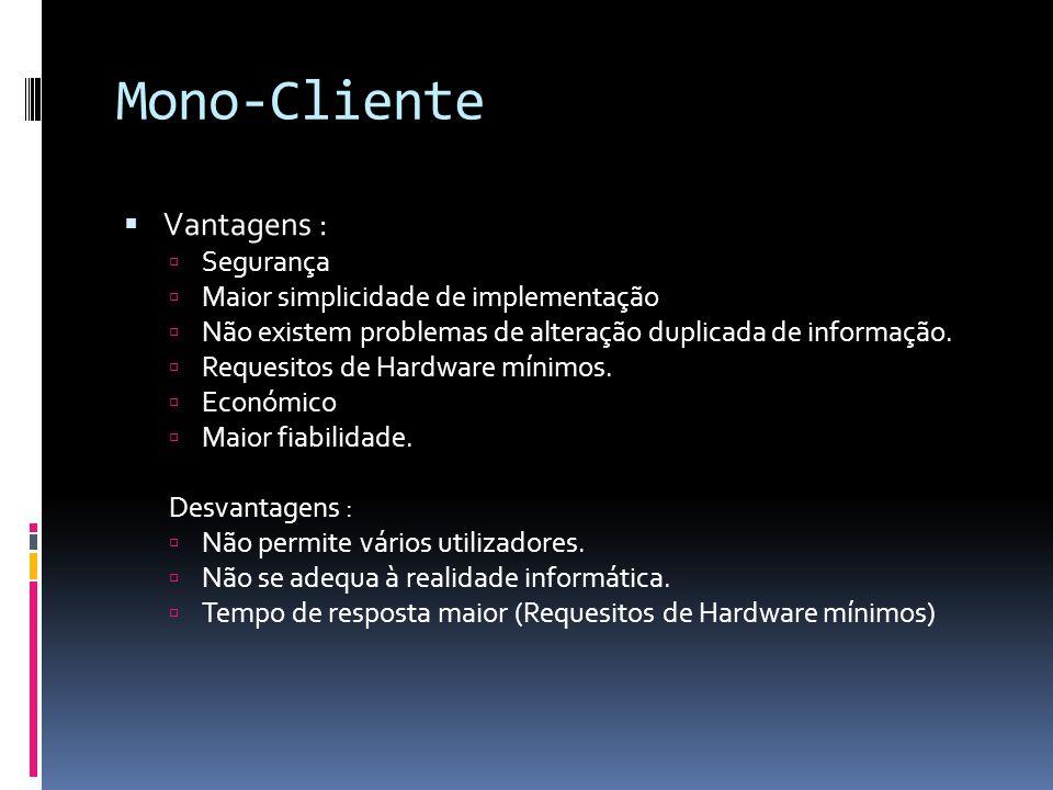 Mono-Cliente Vantagens : Segurança Maior simplicidade de implementação