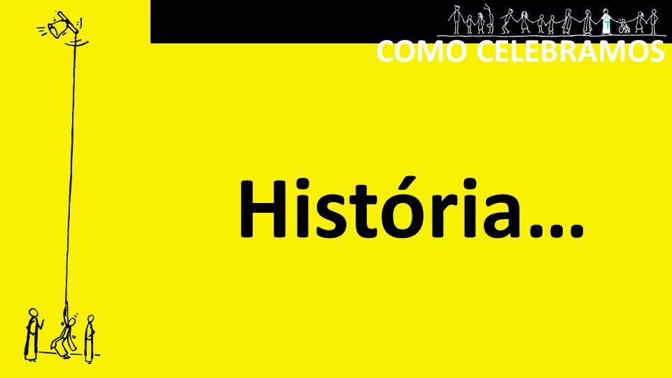 COMO CELEBRAMOS História…