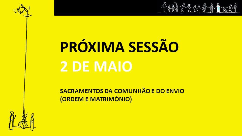 PRÓXIMA SESSÃO 2 DE MAIO SACRAMENTOS DA COMUNHÃO E DO ENVIO