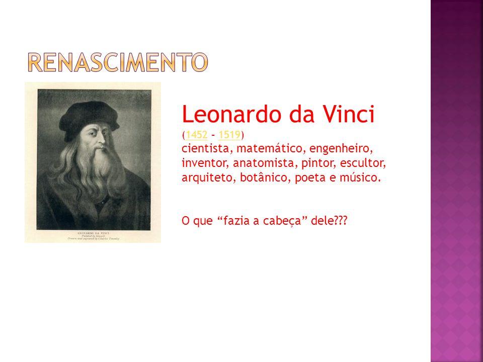 renascimento Leonardo da Vinci (1452 – 1519)