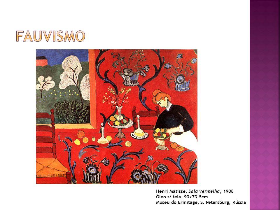 FAUVISMO Henri Matisse, Sala vermelha, 1908 Óleo s/ tela, 93x73,5cm Museu do Ermitage, S.