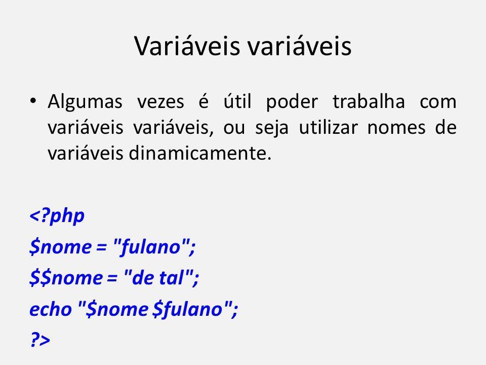 Variáveis variáveis Algumas vezes é útil poder trabalha com variáveis variáveis, ou seja utilizar nomes de variáveis dinamicamente.