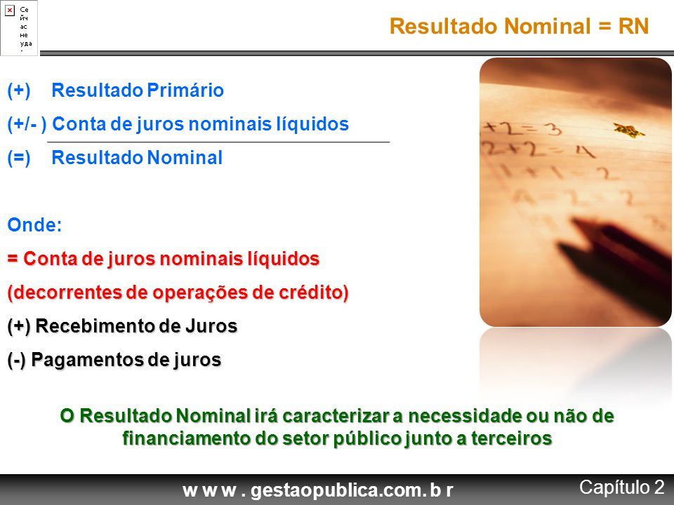 Resultado Nominal = RN (+) Resultado Primário