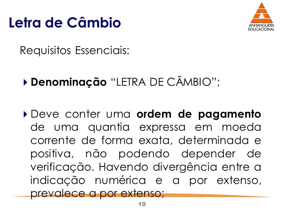 Letra de Câmbio Requisitos Essenciais: Denominação LETRA DE CÂMBIO ;