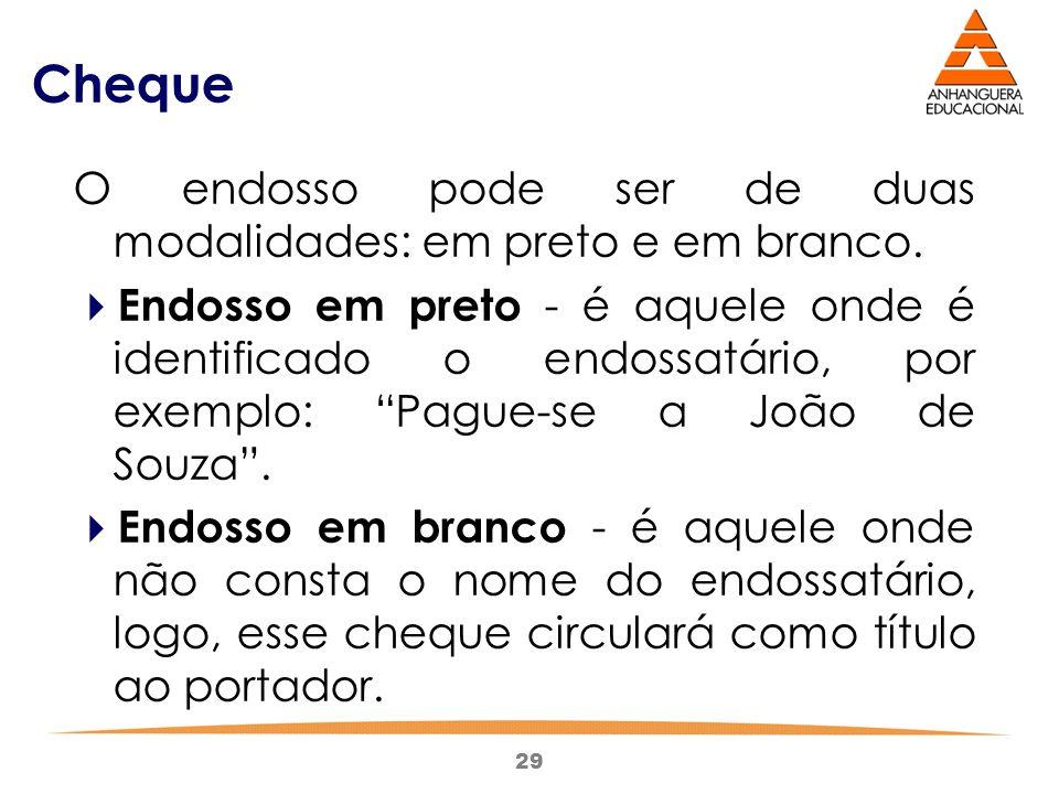 Cheque O endosso pode ser de duas modalidades: em preto e em branco.