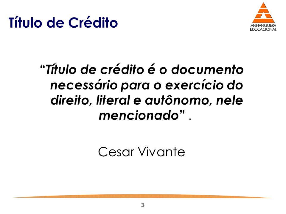 Título de Crédito Título de crédito é o documento necessário para o exercício do direito, literal e autônomo, nele mencionado .