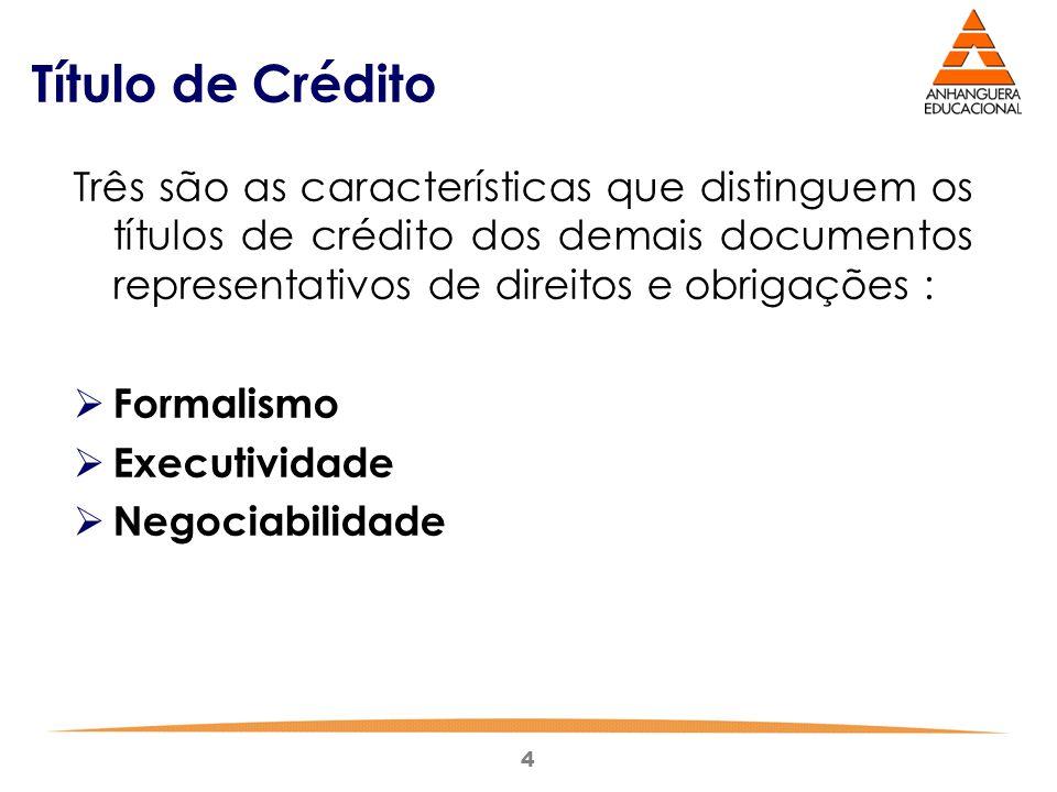 Título de Crédito Três são as características que distinguem os títulos de crédito dos demais documentos representativos de direitos e obrigações :