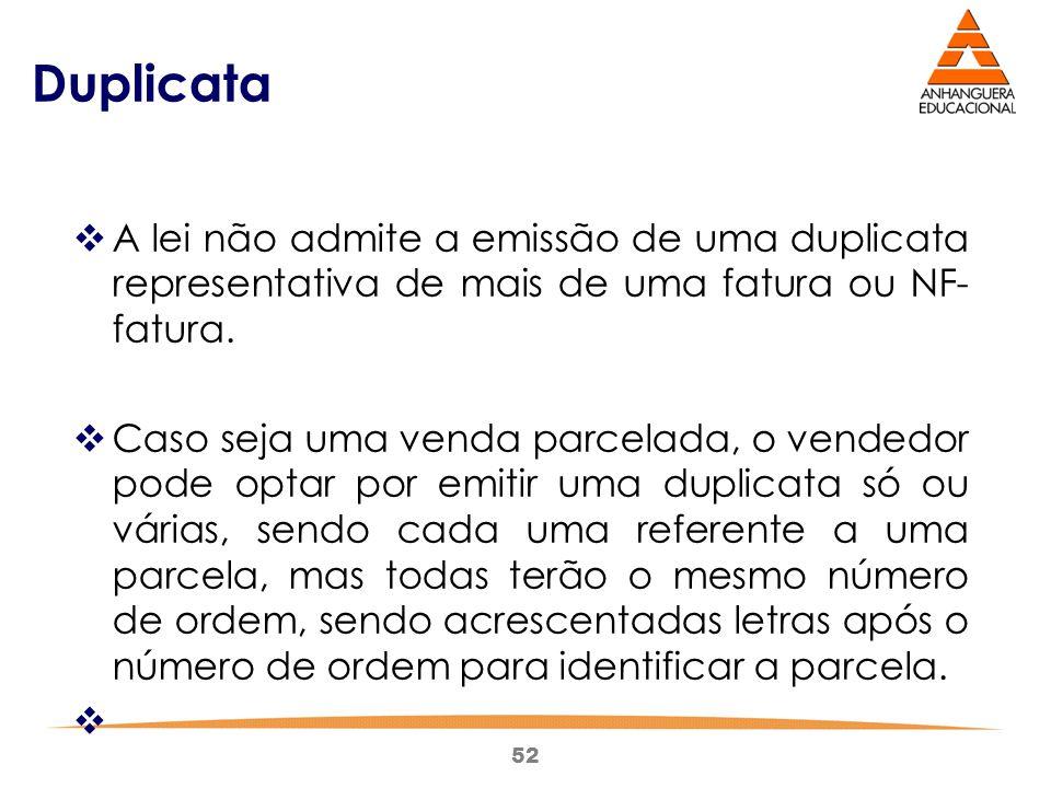 Duplicata A lei não admite a emissão de uma duplicata representativa de mais de uma fatura ou NF-fatura.
