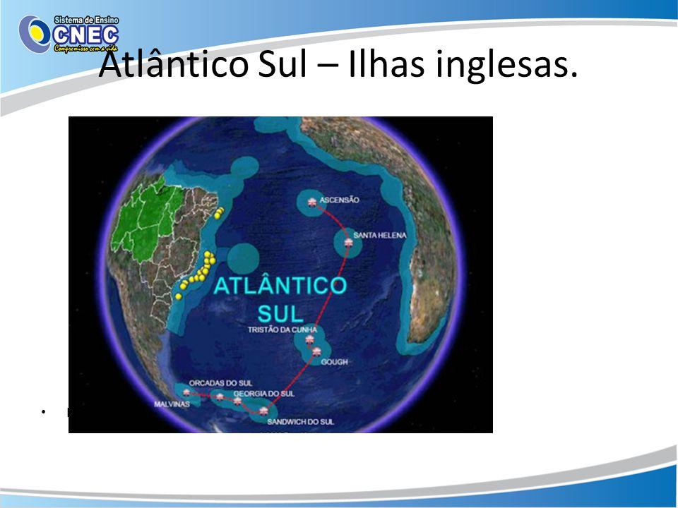 Atlântico Sul – Ilhas inglesas.