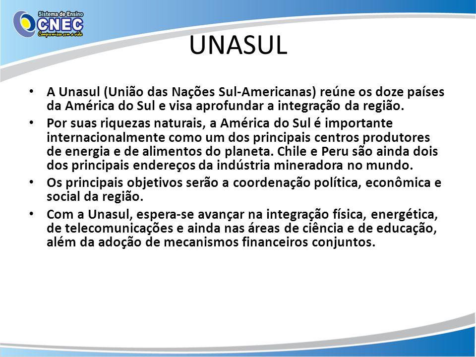 UNASUL A Unasul (União das Nações Sul-Americanas) reúne os doze países da América do Sul e visa aprofundar a integração da região.