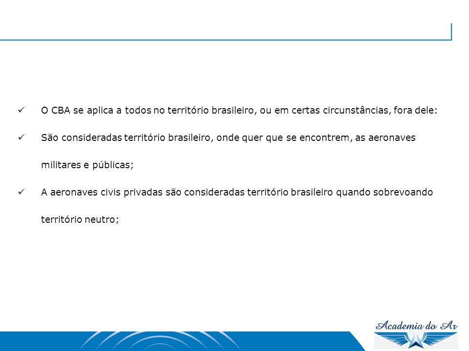 O CBA se aplica a todos no território brasileiro, ou em certas circunstâncias, fora dele: