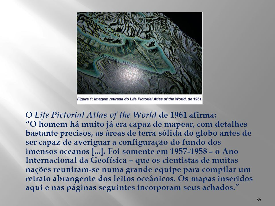 O Life Pictorial Atlas of the World de 1961 afirma: