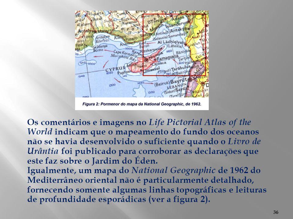 Os comentários e imagens no Life Pictorial Atlas of the World indicam que o mapeamento do fundo dos oceanos não se havia desenvolvido o suficiente quando o Livro de Urântia foi publicado para corroborar as declarações que este faz sobre o Jardim do Éden.