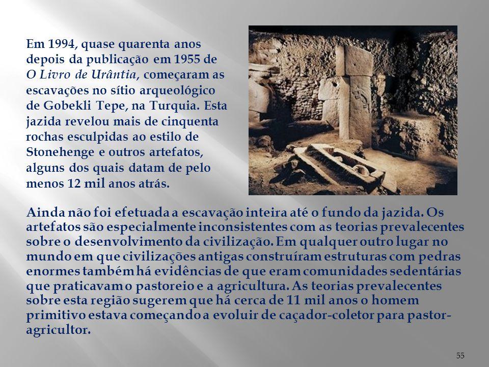 Em 1994, quase quarenta anos depois da publicação em 1955 de O Livro de Urântia, começaram as escavações no sítio arqueológico de Gobekli Tepe, na Turquia. Esta jazida revelou mais de cinquenta rochas esculpidas ao estilo de Stonehenge e outros artefatos, alguns dos quais datam de pelo menos 12 mil anos atrás.