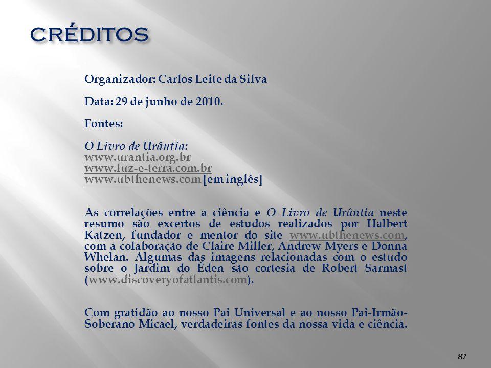 créditos Organizador: Carlos Leite da Silva Data: 29 de junho de 2010.