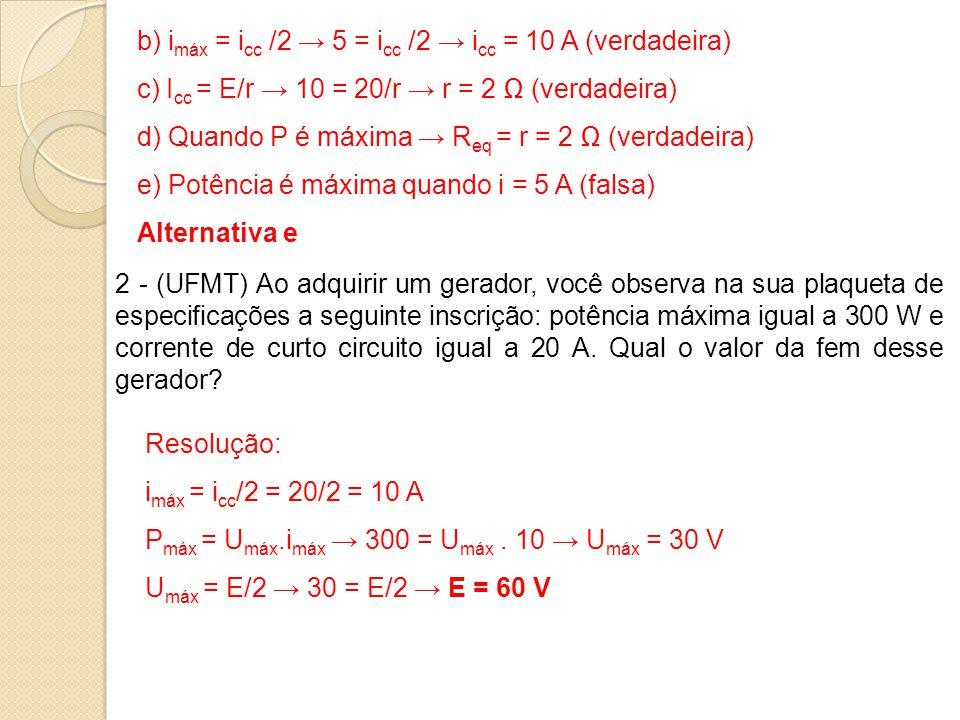 b) imáx = icc /2 → 5 = icc /2 → icc = 10 A (verdadeira)