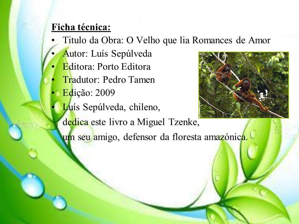 Ficha técnica: Titulo da Obra: O Velho que lia Romances de Amor. Autor: Luís Sepúlveda. Editora: Porto Editora.
