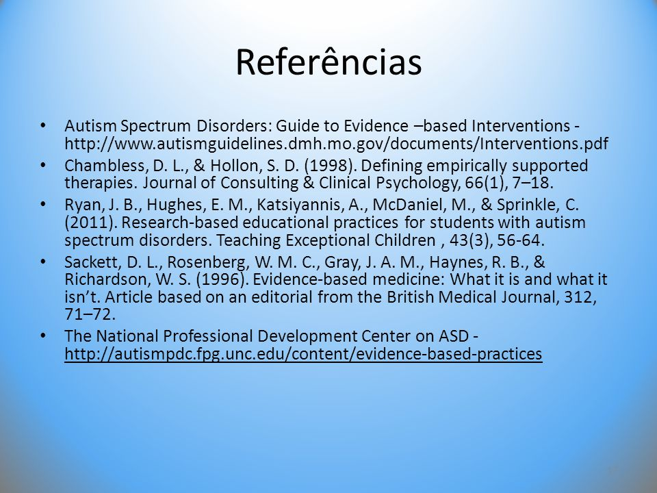 Referências Autism Spectrum Disorders: Guide to Evidence –based Interventions - http://www.autismguidelines.dmh.mo.gov/documents/Interventions.pdf.