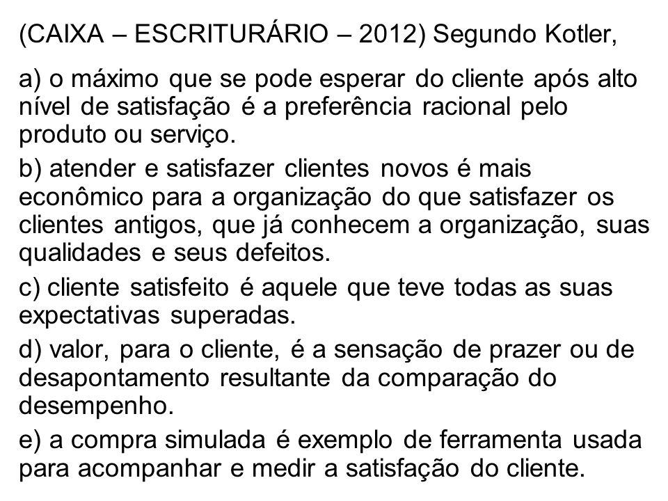 (CAIXA – ESCRITURÁRIO – 2012) Segundo Kotler,