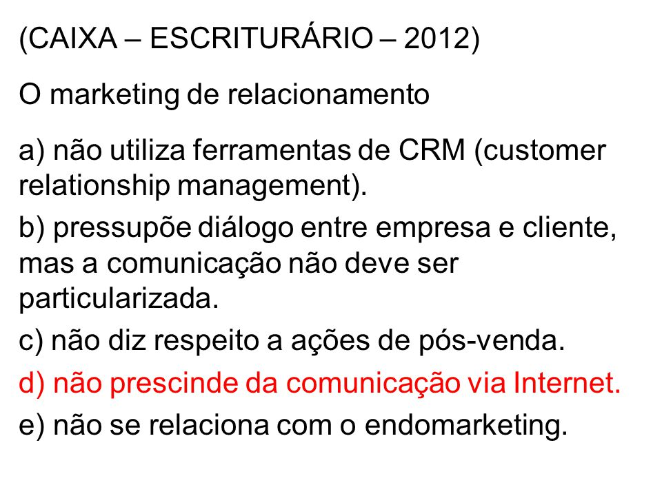 (CAIXA – ESCRITURÁRIO – 2012) O marketing de relacionamento