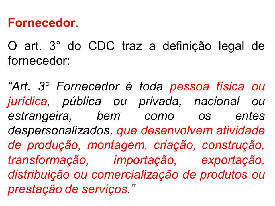 O art. 3° do CDC traz a definição legal de fornecedor: