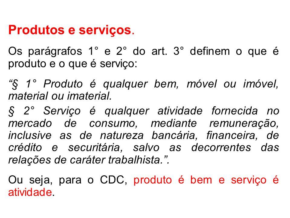Produtos e serviços. Os parágrafos 1° e 2° do art. 3° definem o que é produto e o que é serviço: