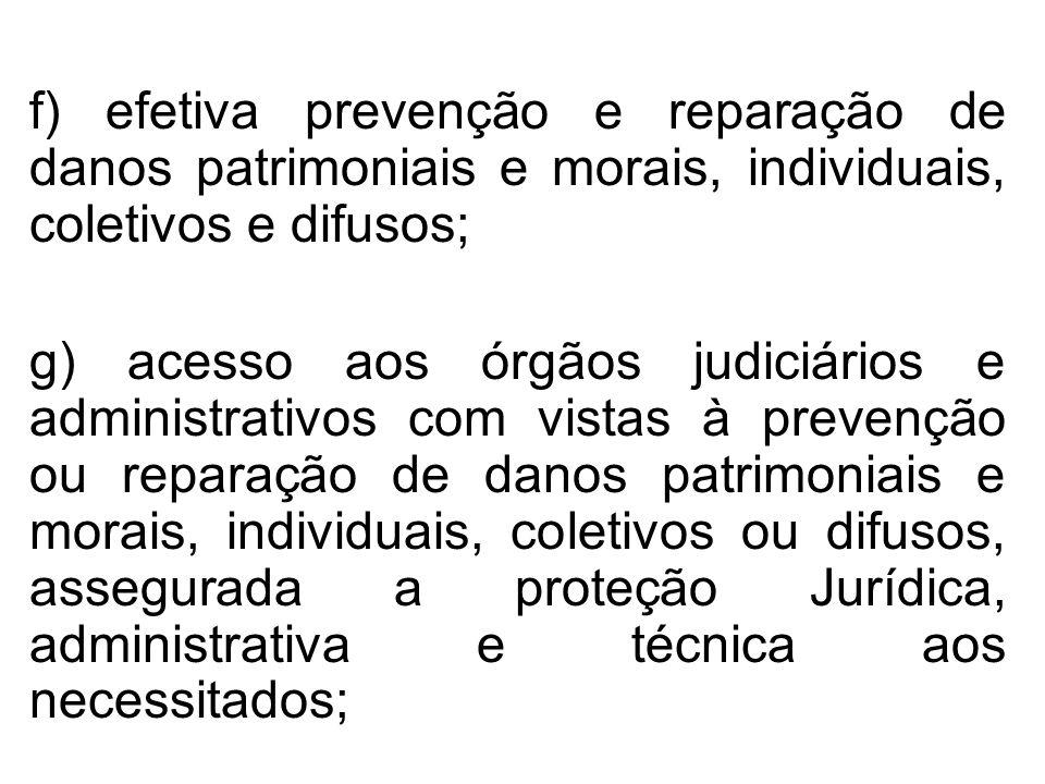 f) efetiva prevenção e reparação de danos patrimoniais e morais, individuais, coletivos e difusos;