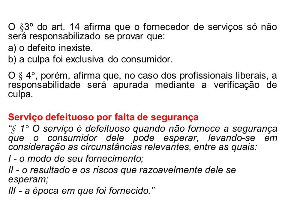 b) a culpa foi exclusiva do consumidor.