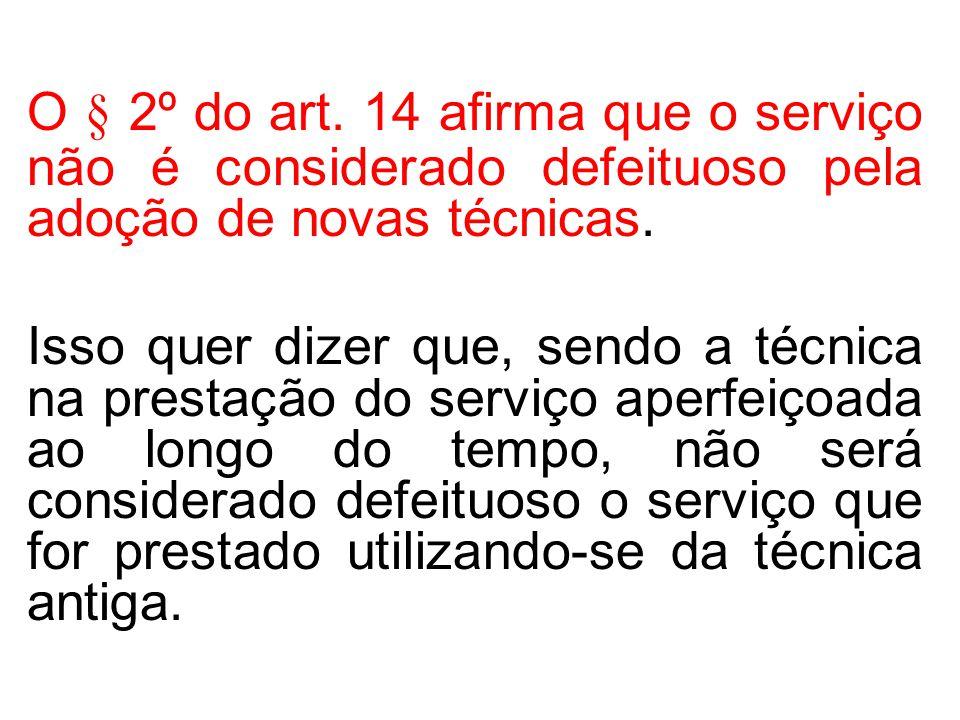 O § 2º do art. 14 afirma que o serviço não é considerado defeituoso pela adoção de novas técnicas.