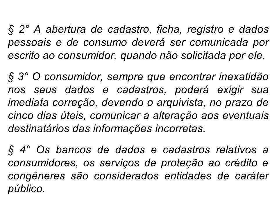§ 2° A abertura de cadastro, ficha, registro e dados pessoais e de consumo deverá ser comunicada por escrito ao consumidor, quando não solicitada por ele.