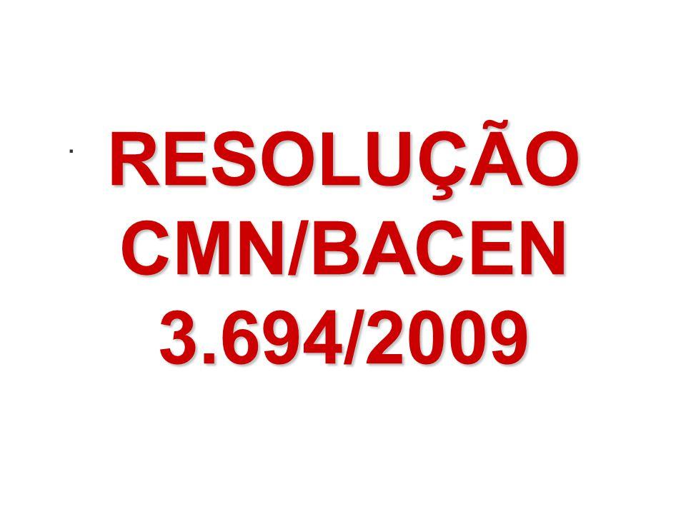 . RESOLUÇÃO CMN/BACEN 3.694/2009 72