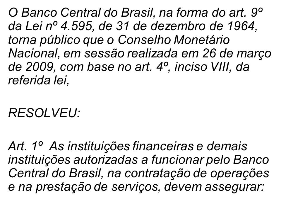 O Banco Central do Brasil, na forma do art. 9º da Lei nº 4