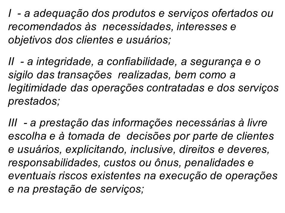 I - a adequação dos produtos e serviços ofertados ou recomendados às necessidades, interesses e objetivos dos clientes e usuários;