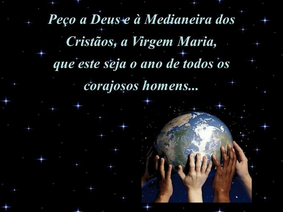 Peço a Deus e à Medianeira dos Cristãos, a Virgem Maria,