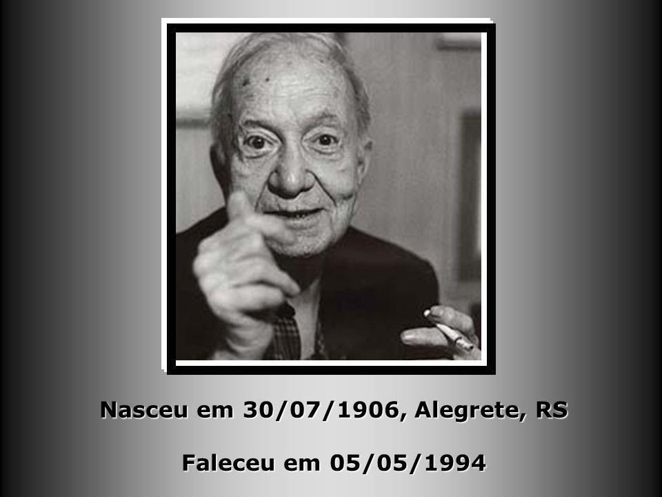 Nasceu em 30/07/1906, Alegrete, RS