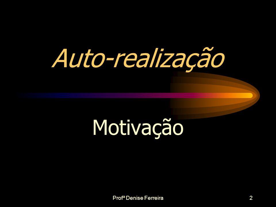 Auto-realização Motivação Profª Denise Ferreira